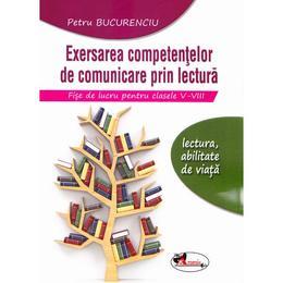 Exersarea competentelor de comunicare prin lectura. Fise de lucru cls 5-8 - Petru Bucurenciu, editura Aramis
