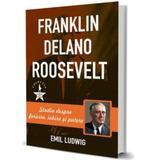 Franklin Delano Roosvelt - Emil Ludwig editura Paul Editions