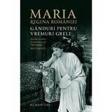 Ganduri pentru vremuri grele - Regina Maria, editura Humanitas