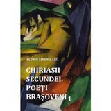 Chiriasii secundei. Poeti barsoveni Vol.1 - Florin Sindrilaru, editura Agnos