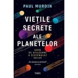 Vietile secrete ale planetelor. Ghid de utilizare a sistemului solar - Paul Murdin, editura Trei