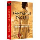 Fantanile tacerii - Ruta Sepetys, editura Epica