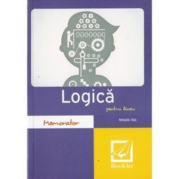 Memorator de logica pentru liceu Ed.2016 - Magda Ilas, editura Booklet