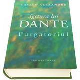 Lectura lui Dante. Purgatoriul - Laszlo Alexandru, editura Cartier