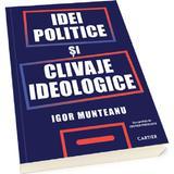 Idei politice si clivaje ideologice - Igor Munteanu, editura Cartier