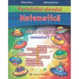 Portofoliul elevului: Matematica - Clasa a 3-a. Semestrul 1 - Elena Nica, Diana Serban, editura Carminis