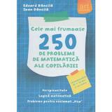 Cele mai frumoase 250 de probleme de matematica ale copilariei - Eduard Dancila, Ioan Dancila, editura Grupul Editorial Art