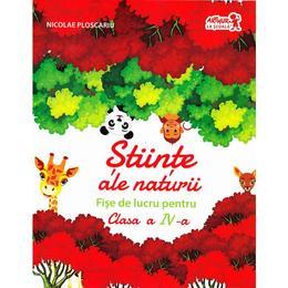Stiinte ale naturii cls 4 Fise - Nicolae Ploscariu, editura Grupul Editorial Art