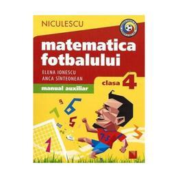 Matematica fotbalului - Clasa a 4-a - Elena Ionescu, Anca Sinteonean, editura Niculescu