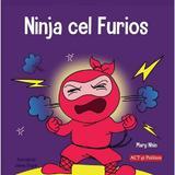 Ninja cel furios - Mary Nhin, Jelena Stupar, editura Act Si Politon