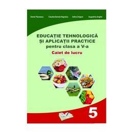Educatie tehnologica - Clasa 5 - Caiet si aplicatii practice - Daniel Paunescu, editura Ars Libri