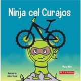 Ninja cel curajos - Mary Nhin, Jelena Stupar, editura Act Si Politon