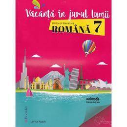 Vacanta in jurul lumii. Romana cls 7 - Larisa Kozak, editura Booklet