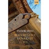 Bucurestiul fanariot Vol.3 - Tudor Dinu, editura Humanitas