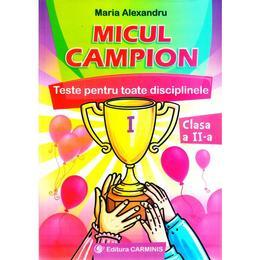 Micul campion. Teste pentru toate disciplinele - Clasa 2 - Maria Alexandru, editura Carminis