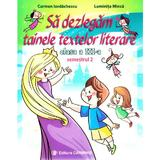Sa dezlegam tainele textelor literare - Clasa 3. Semestrul 2 (AL) - Carmen Iordachescu, Luminita Minca, editura Carminis