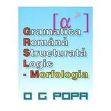 Gramatica romana structurata logic: Morfologia - O.G. Popa, editura Complement Control