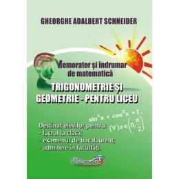 Memorator trigonometrie si geometrie pentru liceu - Gheorghe Adalbert Schneider, editura Hyperion