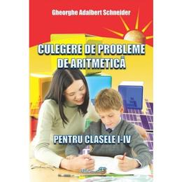 Culegere de probleme de aritmetica - Clasele 1-4 - Gheorghe Adalbert Schneider, editura Hyperion
