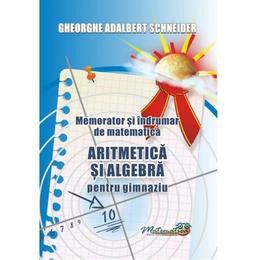 Memorator aritmetica si algebra pentru gimnaziu - Gheorghe Adalbert Schneider, editura Hyperion