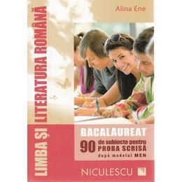 Limb romana - Bacalaureat. 90 de subiecte pentru proba scrisa - Alina Ene, editura Niculescu