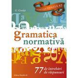 Gramatica normativa. 77 de intrebari. 77 de raspunsuri - G. Gruita, editura Paralela 45