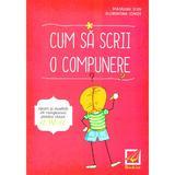 Cum sa scrii o compunere - Clasa 4 - Madalina Stan, Florentina Ionita, editura Booklet