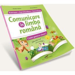 Comunicare in limba romana - Clasa 1 - Caiet (Exersare. Aprofundare. Dezvoltare) - Nicoleta Ciobanu, editura Cd Press