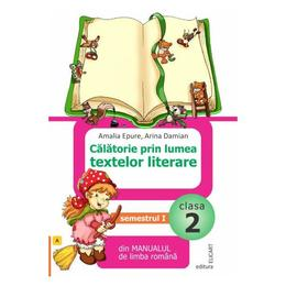 Calatorie prin lumea textelor literare - Clasa 2 Sem.1 - Amalia Epure, Arina Damian, editura Elicart