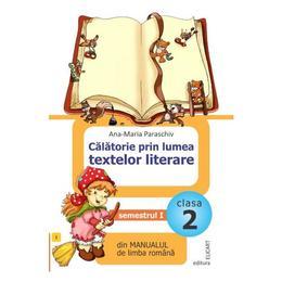 Calatorie prin lumea textelor literare - Clasa 2. Sem. 1 - Ana-Maria Paraschiv, editura Elicart