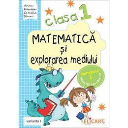 Matematica si explorarea mediului Clasa 1 Sem.1 Varianta I - Arina Damian, editura Elicart