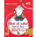 Stiinte ale naturii - Clasa 4. Sem. 2 - Caiet - Nicolae Ploscariu, editura Grupul Editorial Art