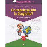 Ce trebuie sa stiu la geografie? Trec in clasa 5 - Caiet - Gabriela Barbulescu, Daniela Elena Ionita, editura Litera