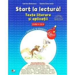 Start la lectura! Texte literare si aplicatii - Clasa 3 - Gabriela Barbulescu, Daniela Elena Ionita, editura Litera