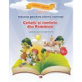 Istoria pentru elevii curiosi. Cetati si castele din Romania - Caiet de lectura si activitati - Magda Stan, editura Litera