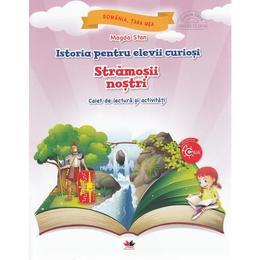 Istoria pentru elevii curiosi. Stramosii nostri - Caiet de lectura si activitati - Magda Stan, editura Litera