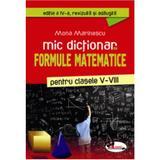 Mic dictionar de formule matematice clasele 5-8 - Mona Marinescu, editura Aramis
