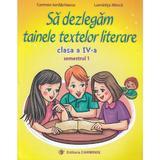 Sa dezlegam tainele textelor literare - Clasa 4. Sem.1 (A) L4A1 - Carmen Iordachescu, Luminita Minca, editura Carminis