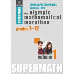 The Olympic Mathematical Marathon Grades 7-12 Vol.1 - George Apostolopoulos, editura Cartea Romaneasca