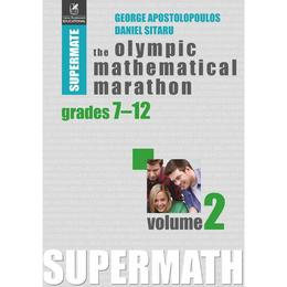 The Olympic Mathematical Maraton Grades 7-12 Vol.2 - George Apostolopoulos, editura Cartea Romaneasca