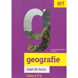 Geografie - Clasa 5 - Caiet - Carmen Camelia Radulescu, editura Grupul Editorial Art