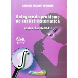 Culegere de probleme de analiza matematica - Clasele 9-12 - Gheorghe Adalbert Schneider, editura Hyperion