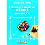 Culegere de probleme de algebra - Clasele 9-12 - Gheorghe Adalbert Schneider, editura Hyperion