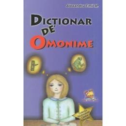 Dictionar de omonime - Alexandru Emil M., editura Lizuka Educativ