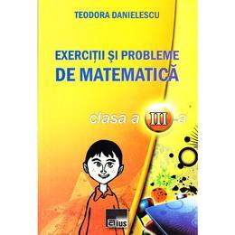 Exercitii si probleme de matematic clasa a 3-a - Teodora Danielescu, editura Aius