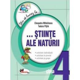 Stiu Sa Lucrez La... Stiinte Ale Naturii Cls 4 - Cleopatra Mihailescu, editura Aramis