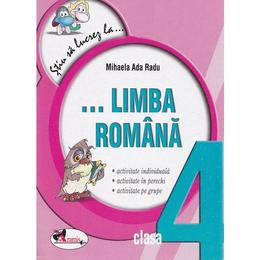 Stiu sa lucrez la... limba romana cls 4 - Mihaela Ada Radu, editura Aramis
