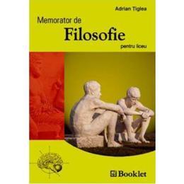 Memorator de filosofie pentru liceu - Adrian Tiglea, editura Booklet