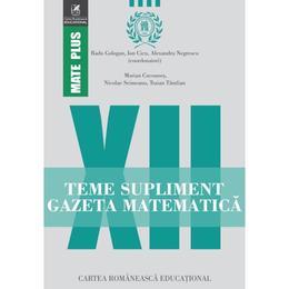 Gazeta Matematica Clasa a 12-a Teme supliment - Radu Gologan, Ion Cicu, Alexandru Negrescu, editura Cartea Romaneasca