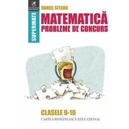 Matematica Clasele 9-10 Probleme de concurs - Daniel Sitaru, editura Cartea Romaneasca